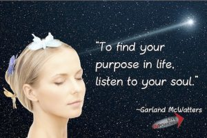 Garland McWatters quote, purpose in life, soul, heart and soul, Tulsa OK, author, personal development, goal setting