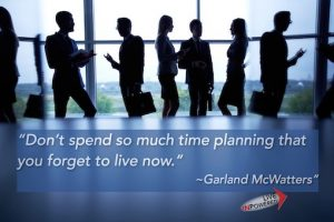 Garland McWatters quote, planning, living in the now, goal setting, priorities, mindfulness