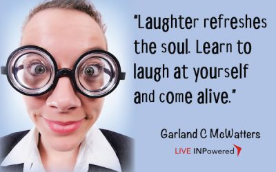 Laugh at yourself and come alive