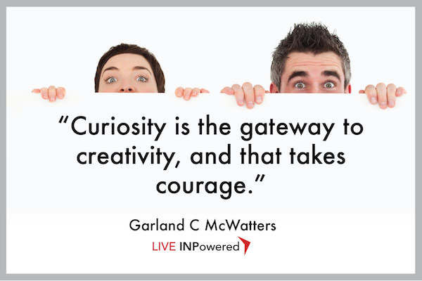 Garland McWatters, INPowering Thoughts, curiosity, learning, life long learning, intellectual growth, mind, ignorance