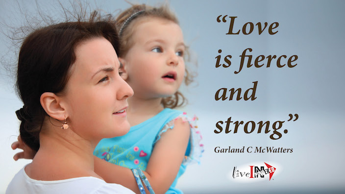 Garland McWatters, INPowering Thoughts, author, Tulsa Oklahoma, relationships, love, protect the ones we love, mother's love, courage, love protects, strength of love