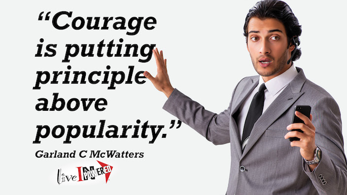 Courage is putting principle above popularity