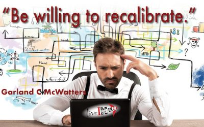 Be willing to recalibrate